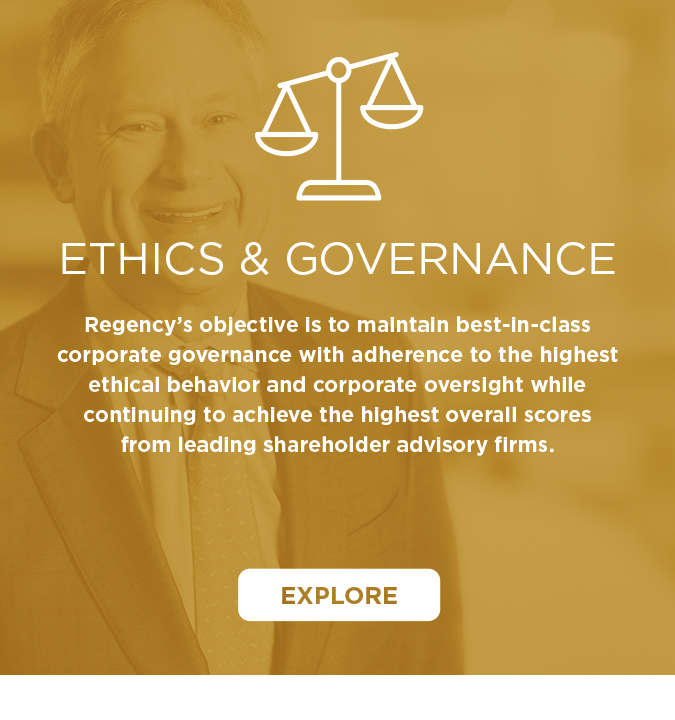 """Ethics & Governance graphic that says """"Explore"""" and includes the statement: Regency's objective is to maintain best-in-class corporate governance with adherence to the highest ethical behavior and corporate oversight while continuing to achieve the highest overall scores from leading shareholder advisory firms. The background is a headshot of Hap Stein, Executive Chairman, with a yellow filter."""